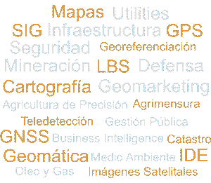 SIG, Agrimensura, CartografÍa, Mapas, Teledetección, GNSS, GPS, Imágenes Satelitales, IDE, Geomática, LBS,Catastro, Georeferenciación, Medio Ambiente, Defensa, Seguridad, Business Intelligence, Utilities, Infraestructura, Gestión Pública, Agricultura de Precisión, Oleo y Gas, Mineración, Geomarketing